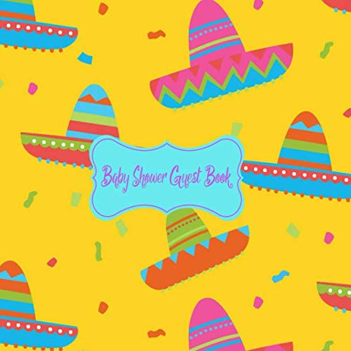 Baby Shower Guest Book: Mexico Fiesta, Welcome Baby Girl or Boy (Gender Neutral), Advice for Parents, Message & Wishes Sign in Guestbook Memory Keepsake with Gift Log ()