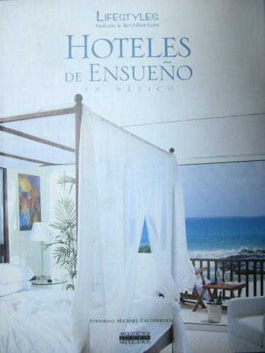 Hoteles de Ensueño en México / Amazing Hotels (Lifestyles Nature & Architecture)