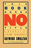 This Book Needs No Title, Raymond Smullyan, 0671628313