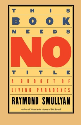 This Book Needs No Title: A Budget of Living Parad…