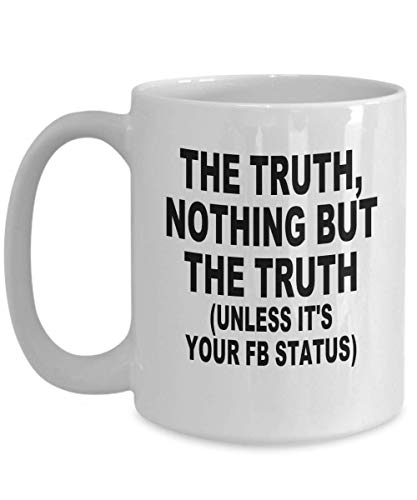 The Truth, Nothing But The Truth (Unless It's Your FB Status) Mug - Unique Coffee Mugs, Funny Ceramic Tea Cup - Fun Gifts | Confanza