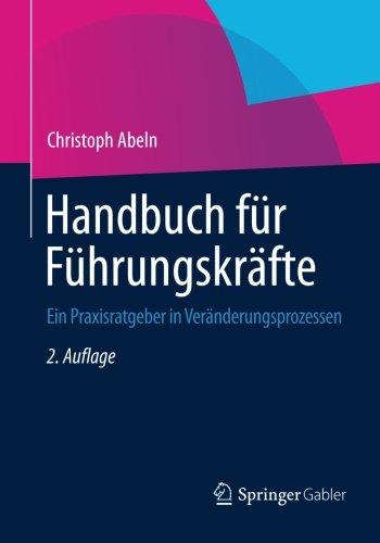 Handbuch für Führungskräfte: Ein Praxisratgeber in Veränderungsprozessen (German Edition)