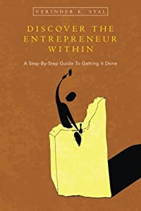 Discover the Entrepreneur Within: A Step-By-Step Guide To Getting It Done from Thoughtful Simplicity, Inc.
