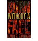 img - for [ Born Without a Face By Santiago, Elmer G ( Author ) Paperback 2001 ] book / textbook / text book