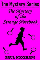 The Mystery of the Strange Notebook (The Mystery Series, Short Story 4)