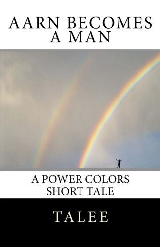 Download Aarn Becomes a Man: A Power Colors Short Tale (Power Colors Short Tales) (Volume 7) ebook
