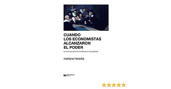 Cuando los economistas alcanzaron el poder (o cómo se gestó la confianza en los expertos) (Derecho y política) (Spanish Edition) - Kindle edition by Mariana ...