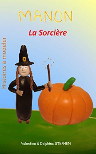Manon la Sorcière (Histoires à modeler) (French Edition) (Les Sorcieres Halloween 4)