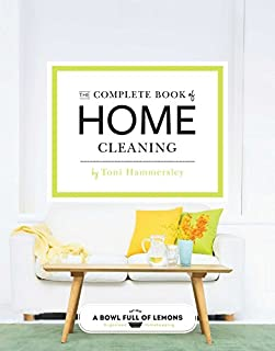 Book Cover: The Complete Book of Home Cleaning: 276 Green & Natural Tips, Tricks, and Strategies for a Clean & Happy Space