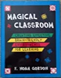 Magical Classroom : Creating Effective, Brain-Friendly Environments for Learning, Gordon, F. Noah, 1569760209