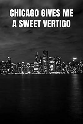 Chicago Gives Me A Sweet Vertigo: Blank Lined Notebook