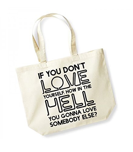 If You Don't Love Yourself, How in the Hell You Gonna Love Somebody Else? - Large Canvas Fun Slogan Tote Bag Natural/Black