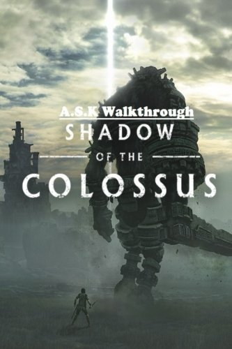 Shadow Of The Colossus  Ultimate 2018 Including All Hacks Mods Cheats All Collectibles All Mission Walk Through Step By Step Strategy Guide  Location      Ultimate Premium Strategies   Volume 6