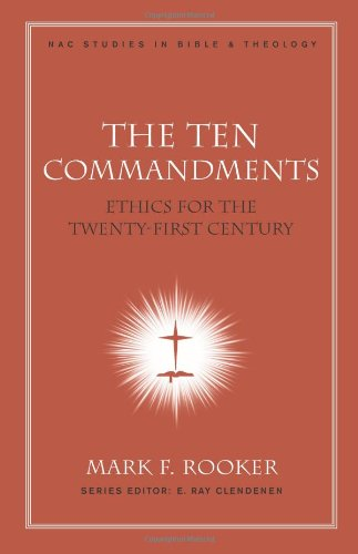 The Ten Commandments: Ethics for the Twenty-First Century (New American Commentary Studies in Bible and Theology) PDF