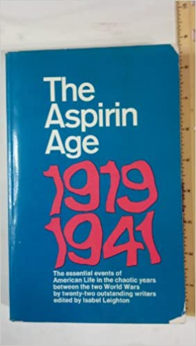 The Aspirin Age: 1919-1941: The essential events of American Life in the chaotic years between the two World Wars