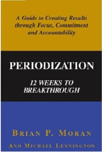 periodization-12-weeks-to-breakthrough-a-guide-to-creating-results-through-focus-commitment-and-acco
