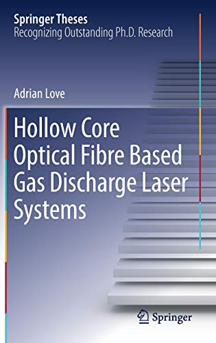 (Hollow Core Optical Fibre Based Gas Discharge Laser Systems (Springer Theses))