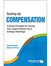 Scaling Up Compensation: 5 Design Principles for Turning Your Largest Expense into a Strategic Advantage