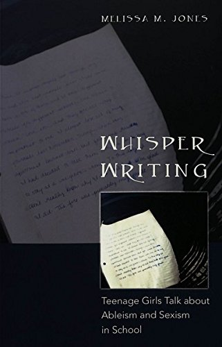Whisper Writing: Teenage Girls Talk about Ableism and Sexism in School (Adolescent Cultures, School, and Society)