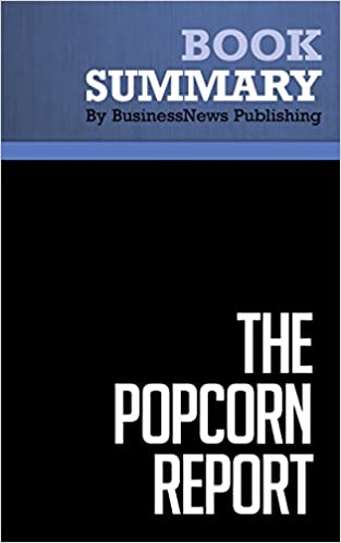 Summary : The Popcorn Report - Faith Popcorn: The Future of Your Company, Your World, Your Life