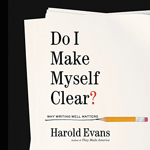 Amazon Fr Do I Make Myself Clear Why Writing Well Matters Sir Harold Evans Livres