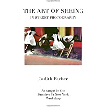 The Art of Seeing In Street Photography: As taught in Sundays In New York Workshop