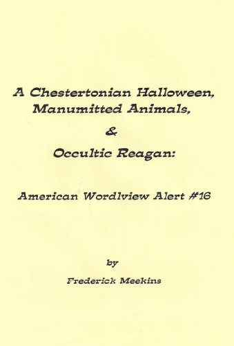 A Chestertonian Halloween, Manumitted Animals, & Occultic Reagan: