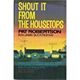 Shout It from the Housetops, Pat Robertson and Jamie Buckingham, 0912106301