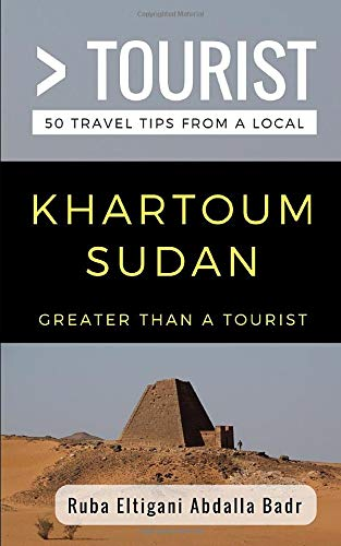 Greater Than A Tourist  Khartoum Sudan  50 Travel Tips From A Local
