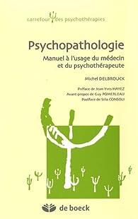 Psychopathologie : Manuel à l'usage du médecin et du psychothérapeute par Michel Delbrouck
