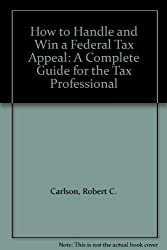 How to Handle and Win a Federal Tax Appeal: A Complete Guide for the Tax Professional