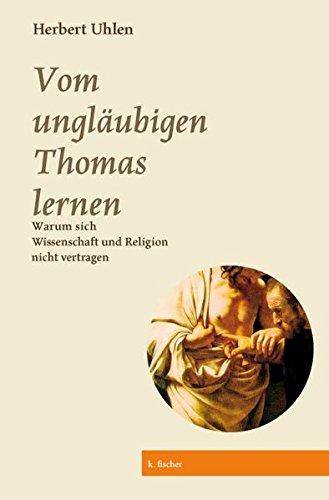 Vom ungläubigen Thomas lernen: Warum sich Wissenschaft und Religion nicht vertragen