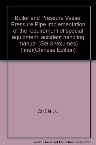 Boiler and Pressure Vessel Pressure Pipe implementation of the requirement of special equipment. accident handling manual (Set 3 Volumes) (fine)(Chinese Edition)