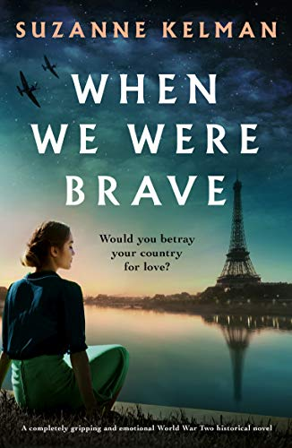 When We Were Brave: A completely gripping and emotional WW2 historical novel by [Kelman, Suzanne]