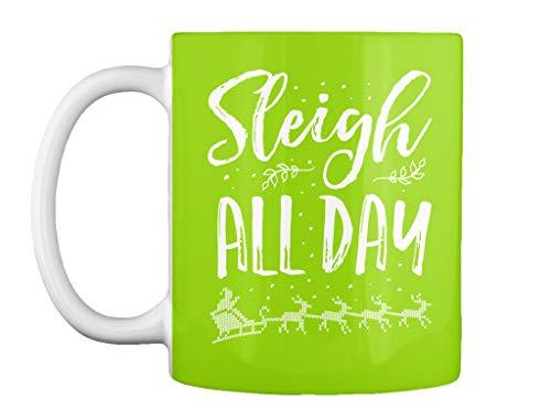 Sleigh all day 11oz - Lime green Mug - Teespring Mug