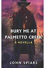Bury me at Palmetto Creek: A Novella Paperback