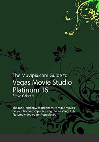 (The Muvipix.com to Vegas Movie Studio Platinum 16: The tools, and how to use them, to make movies on your home computer using the amazing, full-featured video editor from Magix.)