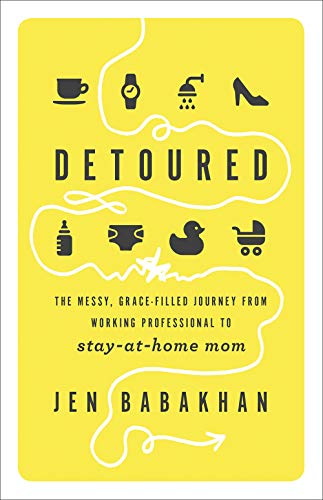 Detoured: The Messy, Grace-Filled Journey from Working Professional to Stay-at-Home Mom (In Home Jobs For Stay At Home Moms)