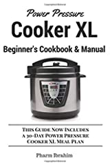 Power Pressure Cooker XL Beginner's Cookbook & Manual: This Guide Now Includes a 30-Day Power Pressure Cooker XL Meal Plan Paperback