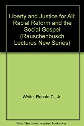 Liberty and Justice for All: Racial Reform and the Social Gospel (Rauschenbusch Lectures New Series)