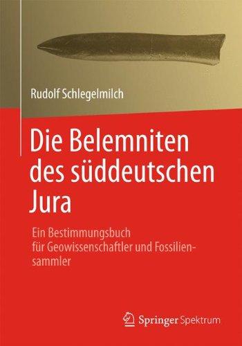 Die Belemniten des süddeutschen Jura: Ein Bestimmungsbuch für Geowissenschaftler und Fossiliensammler