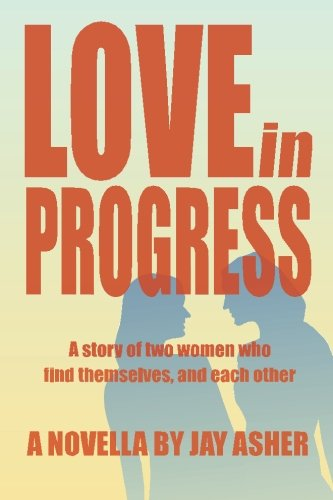 Love in Progress: A story of two women who find themselves and each other.