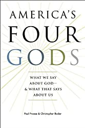 Americas Four Gods: What We Say about God--and What That Says about Us