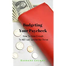 How To Have Enough To NOT Just Survive But Thrive: Budgeting Your Paycheck