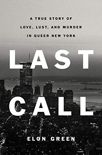 Book Cover: Last Call: A True Story of Love, Lust, and Murder in Queer New York