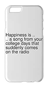 Happiness is .. .. a song from your college days that Iphone 6 plastic case