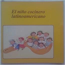 El Nino Cocinero Latino Americano: Latin American Cookbook ...