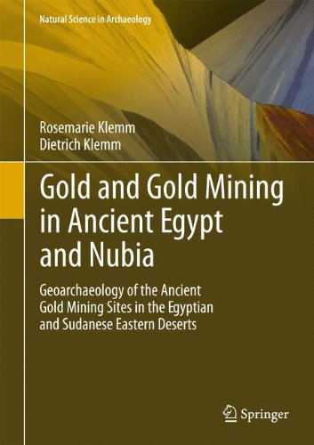 Gold And Gold Mining In Ancient Egypt And Nubia  Geoarchaeology Of The Ancient Gold Mining Sites In The Egyptian And Sudanese Eastern Deserts  Natural Science In Archaeology