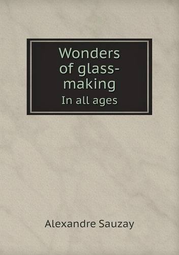 Download Wonders of glass-making In all ages PDF