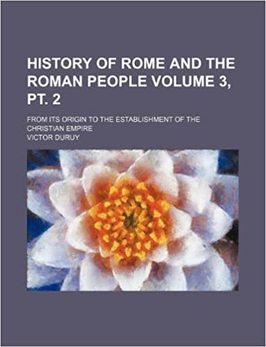 History of Rome and the Roman people Volume 3, pt. 2 ; from